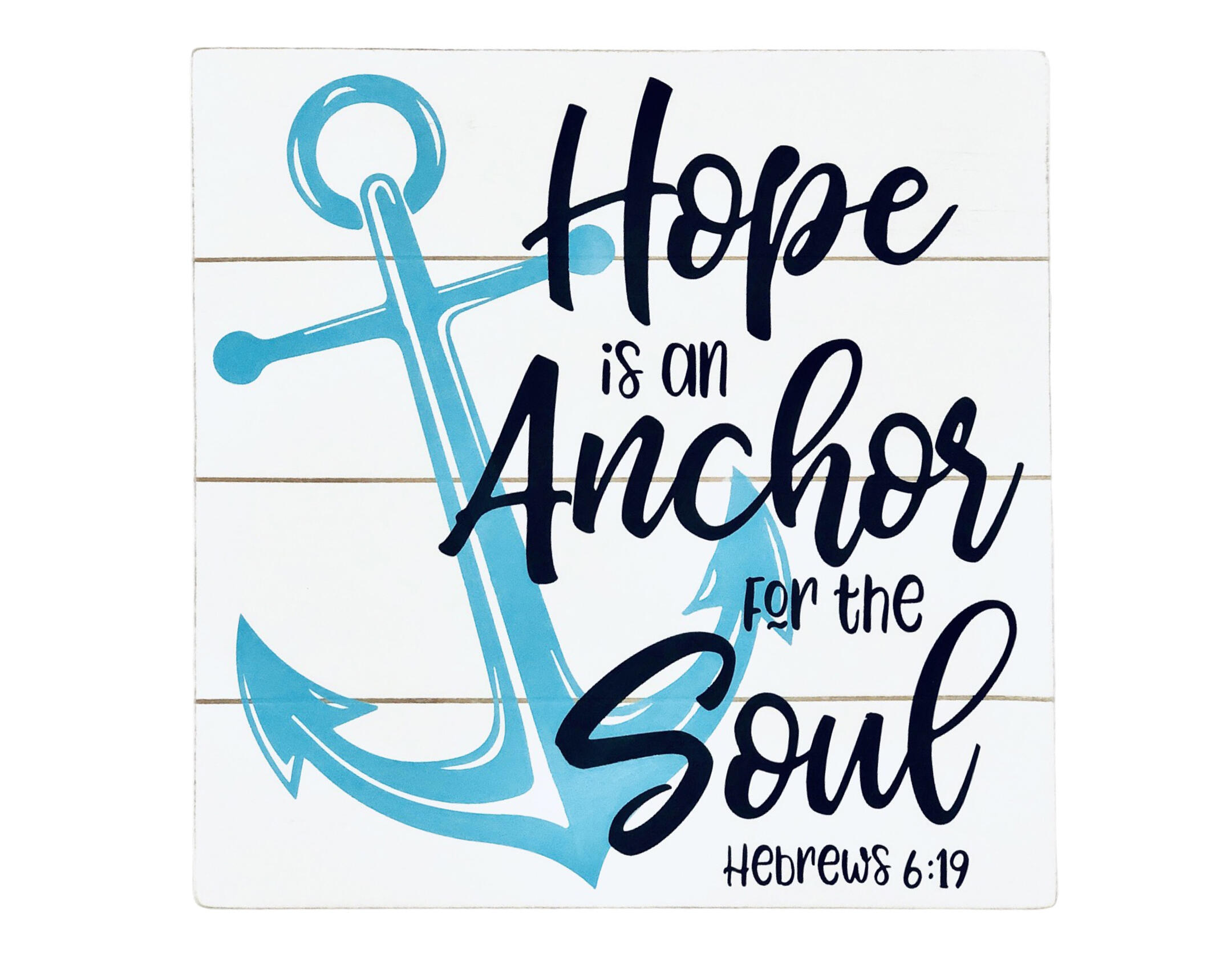 Hebrews 6:19, Hope is an Anchor for the Soul Sign