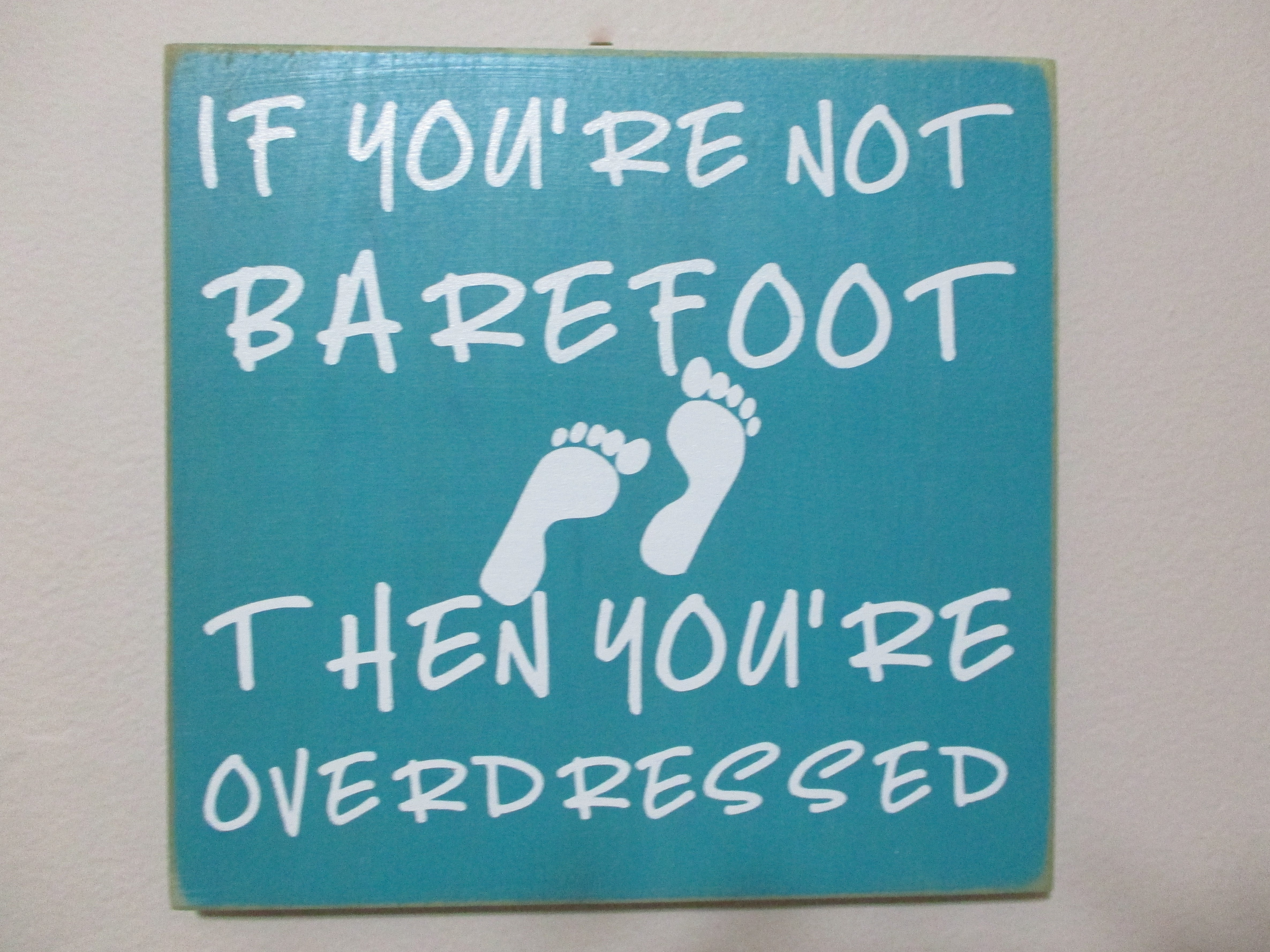 If you're not barefoot then you're overdressed- Calypso
