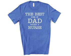 The Best Kind Of Dad Raises A Nurse T Shirt