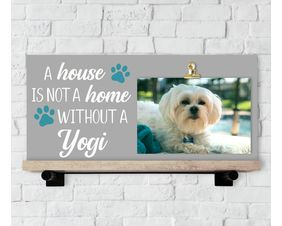A House Is Not A Home Without A Pet Sign