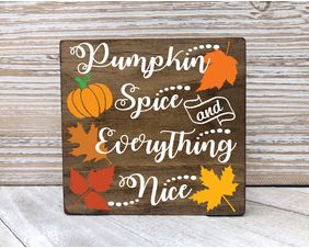 Pumpkin Spice Sign, Pumpkin Spice and Everything Nice