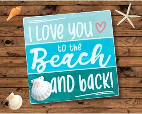 I Love You To The Beach And Back Sign