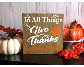 Thanksgiving Wood Sign, In All Things Give Thanks