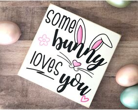 Some Bunny Loves You Spring/Easter Sign