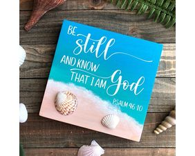 Be Still and Know that I am God, Psalm 46:10 Sign