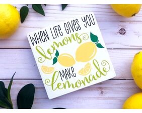 When Life gives you Lemons make Lemonade Sign