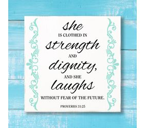 Proverbs 31:25 Sign, She is clothed in strength and dignity, and she laughs without fear of the future.