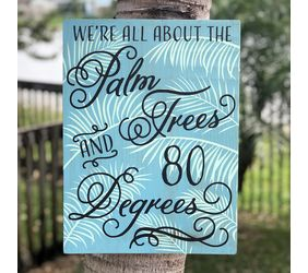 Palm Trees Sign, We're all about the Palm Trees & 80 Degrees